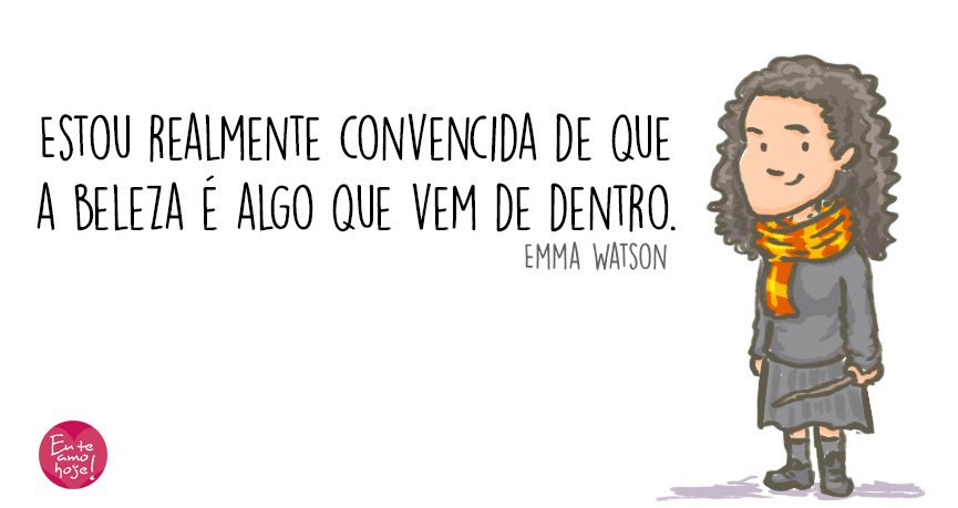 Estou realmente convencida de que a beleza é algo que vem de dentro. Emma Watson